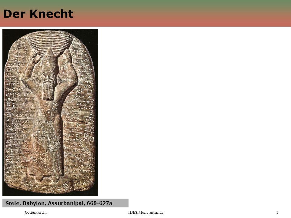 GottesknechtIIJES/Monotheismus2 Der Knecht Stele, Babylon, Assurbanipal, 668-627a