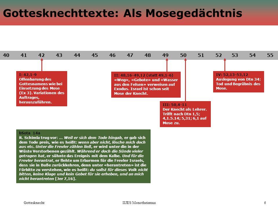 GottesknechtIIJES/Monotheismus6 Gottesknechttexte: Als Mosegedächtnis 40 41 42 43 44 45 46 47 48 49 50 51 52 53 54 55 I: 42,1-9 Offenbarung des Gottesnamens wie bei Einsetzung des Mose (Ex 3).