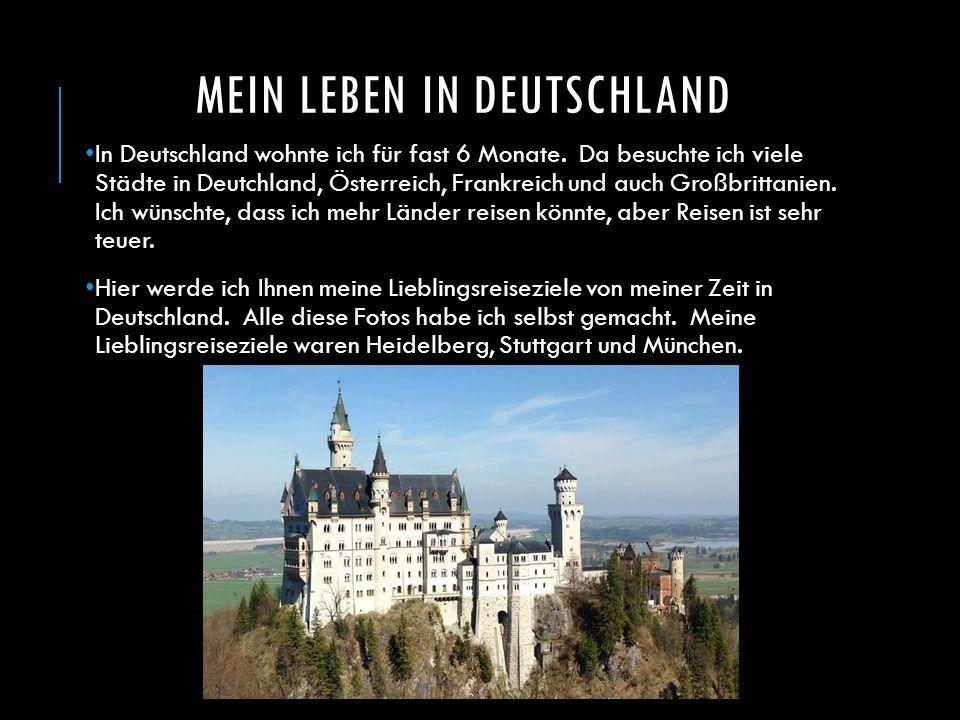 MEIN LEBEN IN DEUTSCHLAND In Deutschland wohnte ich für fast 6 Monate. Da besuchte ich viele Städte in Deutchland, Österreich, Frankreich und auch Gro