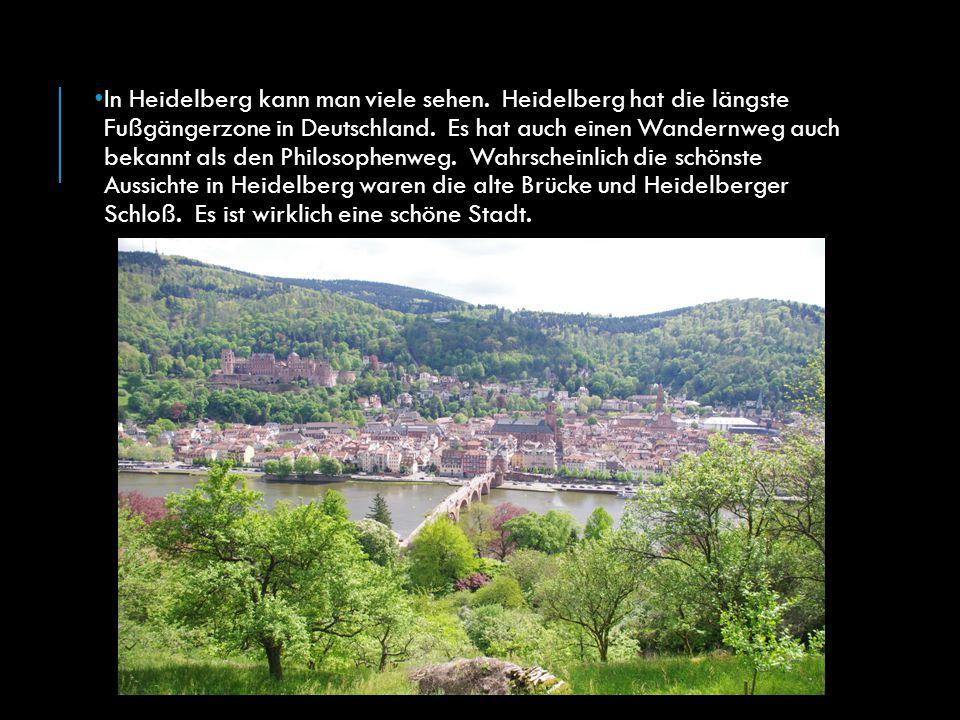 In Heidelberg kann man viele sehen. Heidelberg hat die längste Fußgängerzone in Deutschland. Es hat auch einen Wandernweg auch bekannt als den Philoso