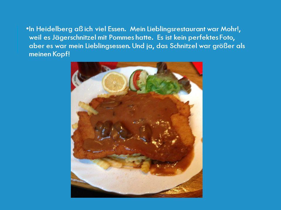 In Heidelberg aß ich viel Essen. Mein Lieblingsrestaurant war Mohr!, weil es Jägerschnitzel mit Pommes hatte. Es ist kein perfektes Foto, aber es war