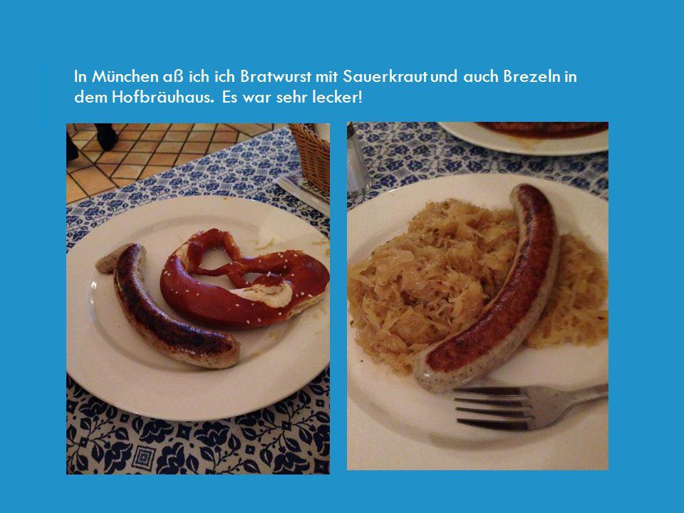 In München aß ich ich Bratwurst mit Sauerkraut und auch Brezeln in dem Hofbräuhaus.