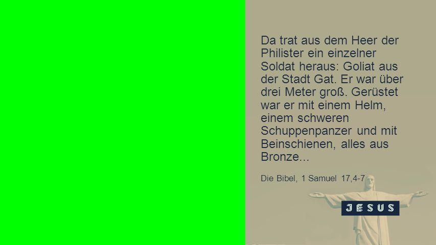 Seiteneinblender Da trat aus dem Heer der Philister ein einzelner Soldat heraus: Goliat aus der Stadt Gat.