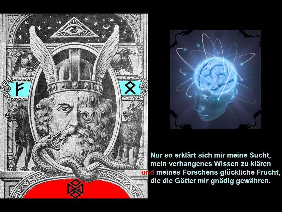 Mein Leben hatt' ich den Runen geweiht und dem Glauben germanischer Ahnen, dies' Sinnen trug mich durch meine Zeit, als ein Gode der Asen und Wanen.