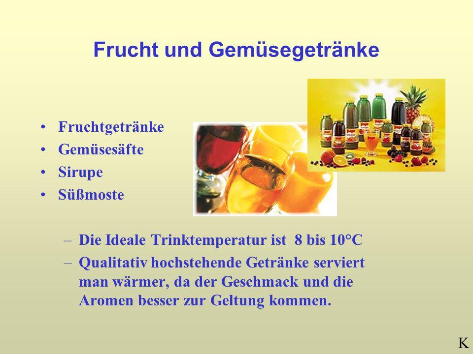 Frucht und Gemüsegetränke Fruchtgetränke Gemüsesäfte Sirupe Süßmoste –Die Ideale Trinktemperatur ist 8 bis 10°C –Qualitativ hochstehende Getränke serviert man wärmer, da der Geschmack und die Aromen besser zur Geltung kommen.