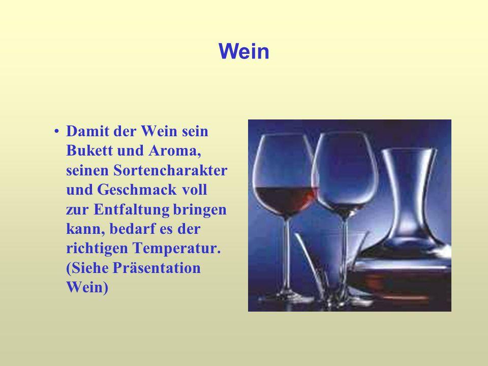 Wein Damit der Wein sein Bukett und Aroma, seinen Sortencharakter und Geschmack voll zur Entfaltung bringen kann, bedarf es der richtigen Temperatur.
