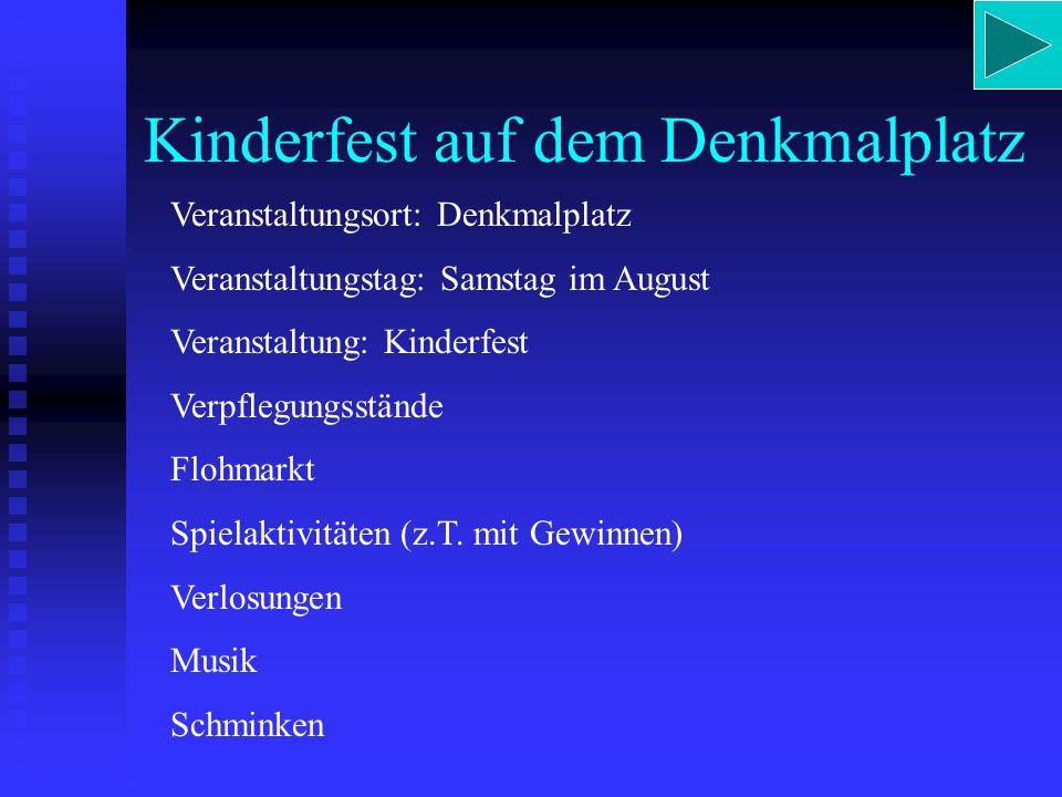 Kinderfest auf dem Denkmalplatz Veranstaltungsort: Denkmalplatz Veranstaltungstag: Samstag im August Veranstaltung: Kinderfest Verpflegungsstände Flohmarkt Spielaktivitäten (z.T.