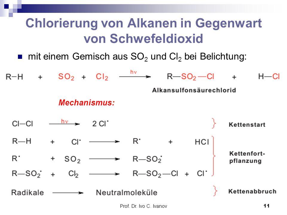Prof. Dr. Ivo C. Ivanov11 Chlorierung von Alkanen in Gegenwart von Schwefeldioxid mit einem Gemisch aus SO 2 und Cl 2 bei Belichtung: Mechanismus: