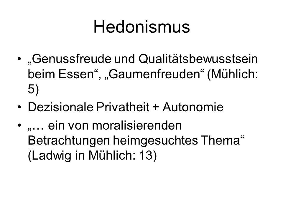"""Hedonismus """"Genussfreude und Qualitätsbewusstsein beim Essen , """"Gaumenfreuden (Mühlich: 5) Dezisionale Privatheit + Autonomie """"… ein von moralisierenden Betrachtungen heimgesuchtes Thema (Ladwig in Mühlich: 13)"""