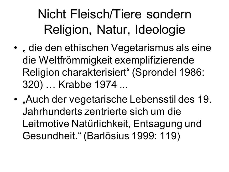 """Nicht Fleisch/Tiere sondern Religion, Natur, Ideologie """" die den ethischen Vegetarismus als eine die Weltfrömmigkeit exemplifizierende Religion charakterisiert (Sprondel 1986: 320) … Krabbe 1974..."""