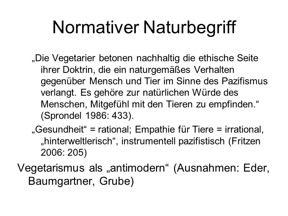 """Normativer Naturbegriff """"Die Vegetarier betonen nachhaltig die ethische Seite ihrer Doktrin, die ein naturgemäßes Verhalten gegenüber Mensch und Tier im Sinne des Pazifismus verlangt."""