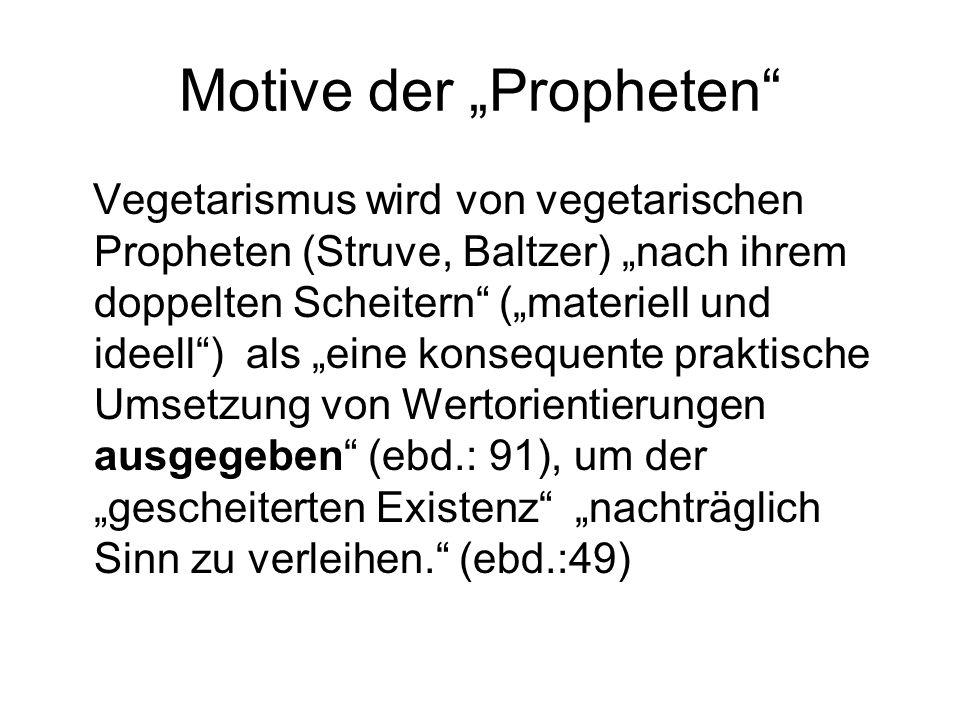 """Motive der """"Propheten Vegetarismus wird von vegetarischen Propheten (Struve, Baltzer) """"nach ihrem doppelten Scheitern (""""materiell und ideell ) als """"eine konsequente praktische Umsetzung von Wertorientierungen ausgegeben (ebd.: 91), um der """"gescheiterten Existenz """"nachträglich Sinn zu verleihen. (ebd.:49)"""