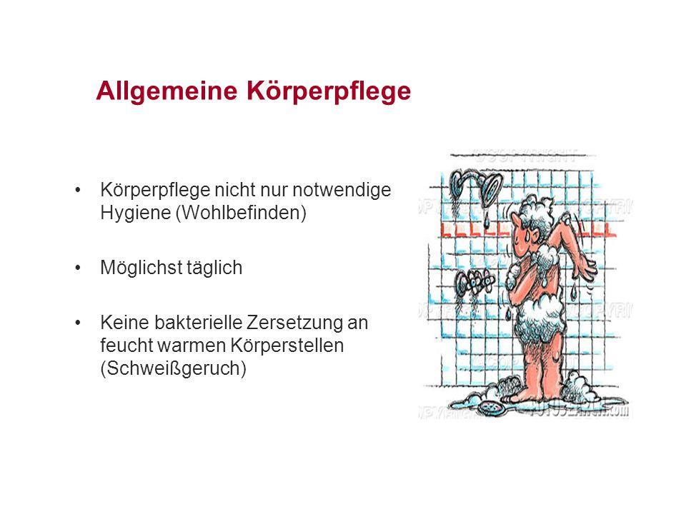 Allgemeine Körperpflege Körperpflege nicht nur notwendige Hygiene (Wohlbefinden) Möglichst täglich Keine bakterielle Zersetzung an feucht warmen Körperstellen (Schweißgeruch)