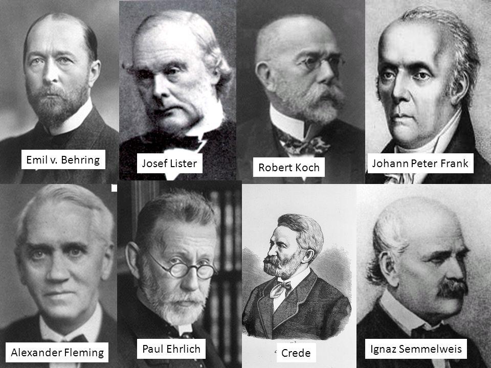 9 Johann Peter Frank Ignaz Semmelweis Robert Koch Crede Josef Lister Emil v. Behring Paul Ehrlich Alexander Fleming