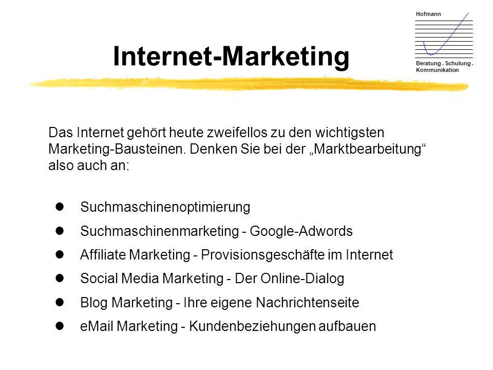 Hofmann Beratung. Schulung. Kommunikation Internet-Marketing Das Internet gehört heute zweifellos zu den wichtigsten Marketing-Bausteinen. Denken Sie