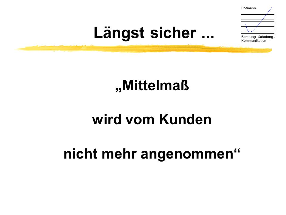 """Hofmann Beratung. Schulung. Kommunikation """"Mittelmaß wird vom Kunden nicht mehr angenommen"""" Längst sicher..."""