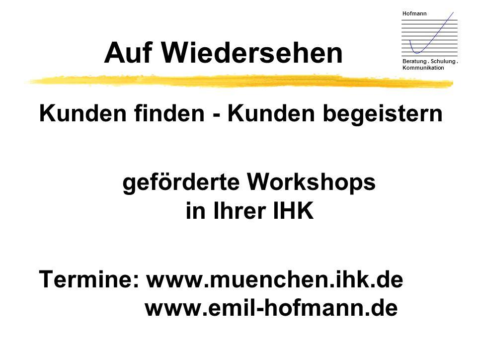 Hofmann Beratung. Schulung. Kommunikation Auf Wiedersehen Kunden finden - Kunden begeistern geförderte Workshops in Ihrer IHK Termine: www.muenchen.ih