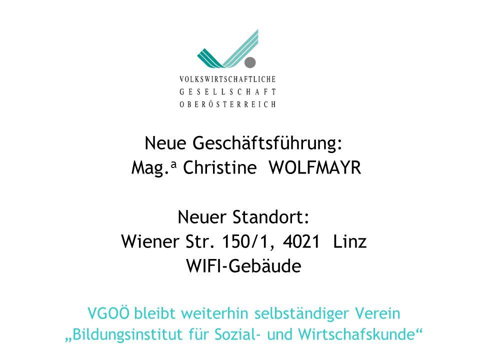 Neue Geschäftsführung: Mag. a Christine WOLFMAYR Neuer Standort: Wiener Str. 150/1, 4021 Linz WIFI-Gebäude VGOÖ bleibt weiterhin selbständiger Verein