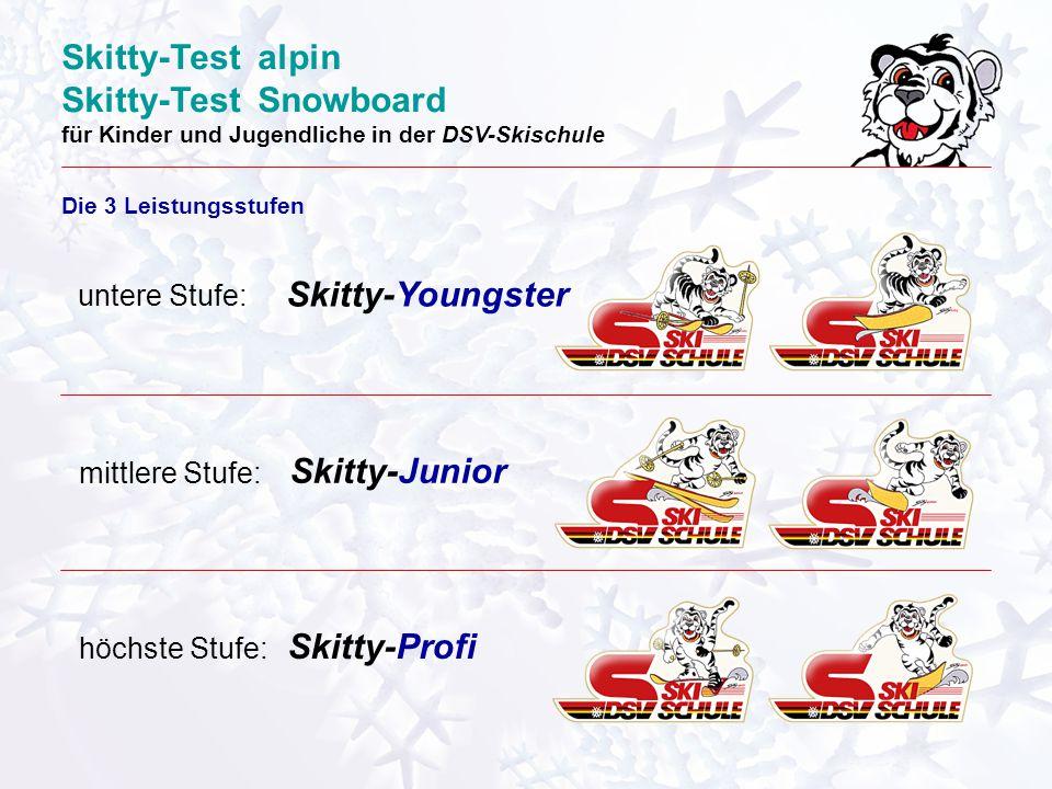 Skitty-Test alpin Skitty-Test Snowboard für Kinder und Jugendliche in der DSV-Skischule Die 3 Leistungsstufen untere Stufe: Skitty-Youngster mittlere Stufe: Skitty-Junior höchste Stufe: Skitty-Profi