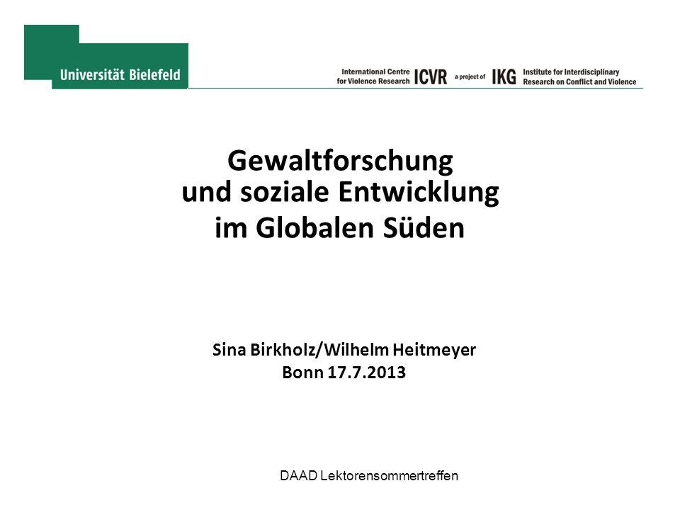 Gewaltforschung und soziale Entwicklung im Globalen Süden Sina Birkholz/Wilhelm Heitmeyer Bonn 17.7.2013 DAAD Lektorensommertreffen