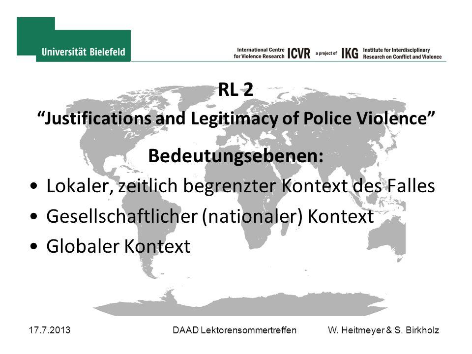 "17.7.2013DAAD Lektorensommertreffen W. Heitmeyer & S. Birkholz RL 2 ""Justifications and Legitimacy of Police Violence"" Bedeutungsebenen: Lokaler, zeit"