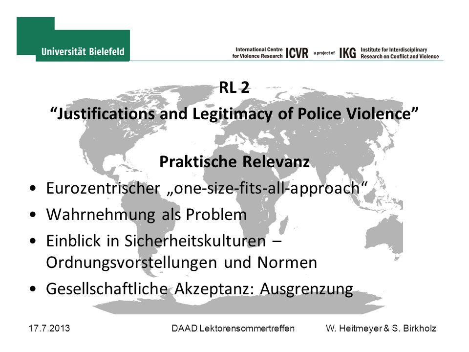 """17.7.2013DAAD Lektorensommertreffen W. Heitmeyer & S. Birkholz RL 2 """"Justifications and Legitimacy of Police Violence"""" Praktische Relevanz Eurozentris"""