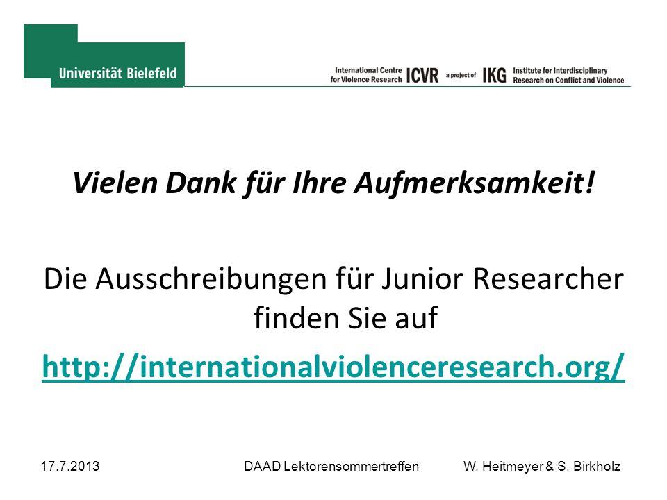 Vielen Dank für Ihre Aufmerksamkeit! Die Ausschreibungen für Junior Researcher finden Sie auf http://internationalviolenceresearch.org/ 17.7.2013DAAD