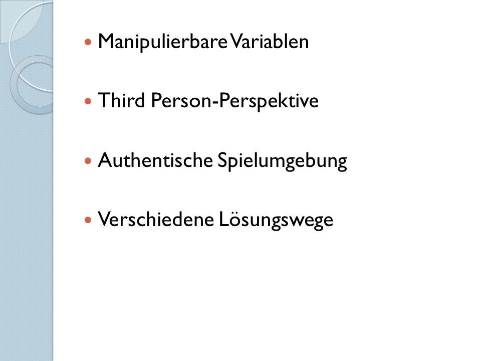 Manipulierbare Variablen Third Person-Perspektive Authentische Spielumgebung Verschiedene Lösungswege