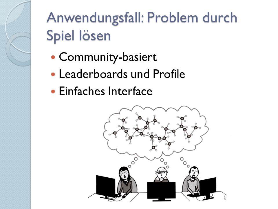 Anwendungsfall: Problem durch Spiel lösen Community-basiert Leaderboards und Profile Einfaches Interface
