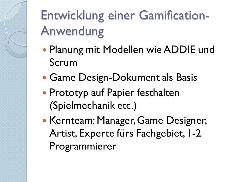 Entwicklung einer Gamification- Anwendung Planung mit Modellen wie ADDIE und Scrum Game Design-Dokument als Basis Prototyp auf Papier festhalten (Spielmechanik etc.) Kernteam: Manager, Game Designer, Artist, Experte fürs Fachgebiet, 1-2 Programmierer