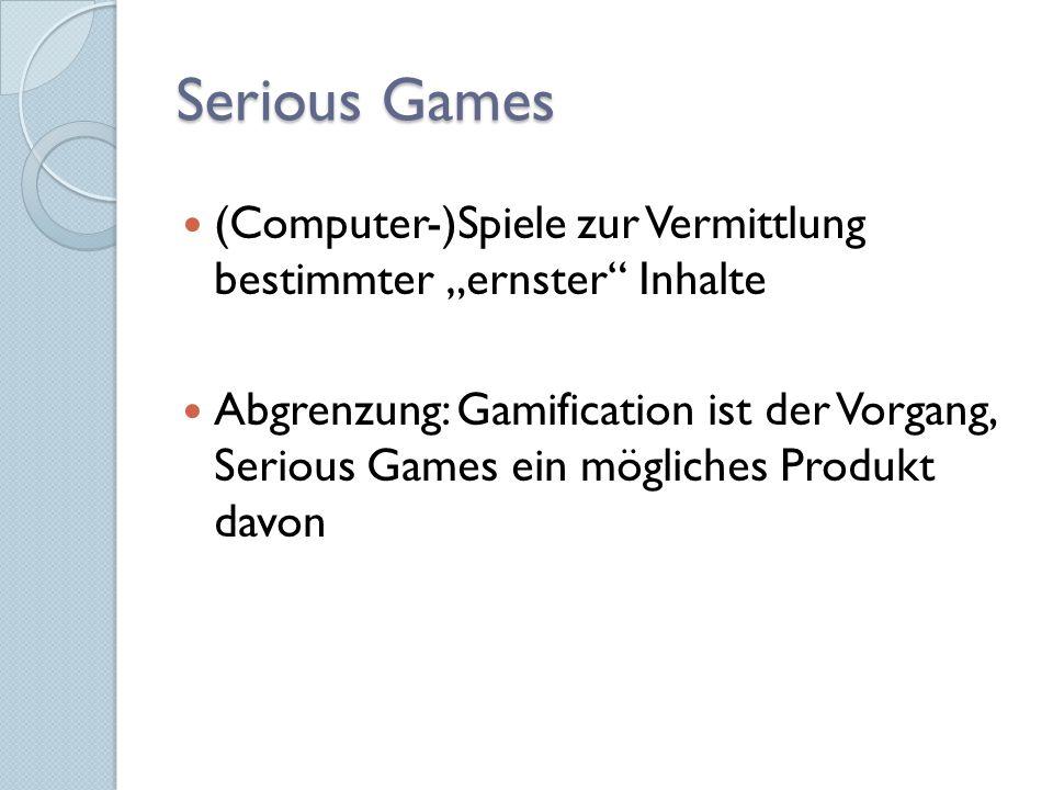 """Serious Games (Computer-)Spiele zur Vermittlung bestimmter """"ernster Inhalte Abgrenzung: Gamification ist der Vorgang, Serious Games ein mögliches Produkt davon"""