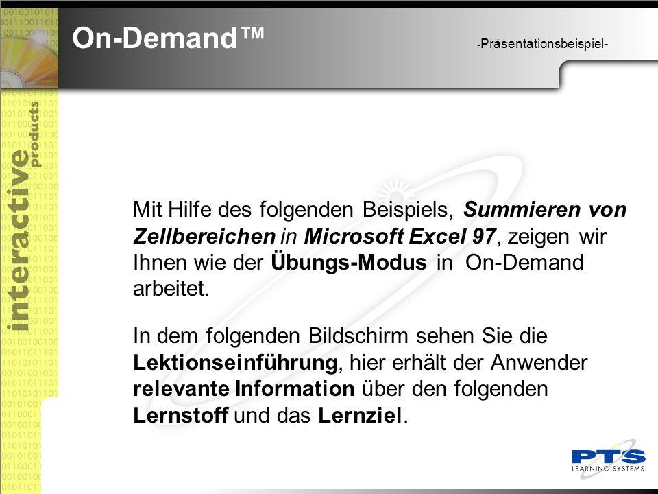 Mit Hilfe des folgenden Beispiels, Summieren von Zellbereichen in Microsoft Excel 97, zeigen wir Ihnen wie der Übungs-Modus in On-Demand arbeitet.