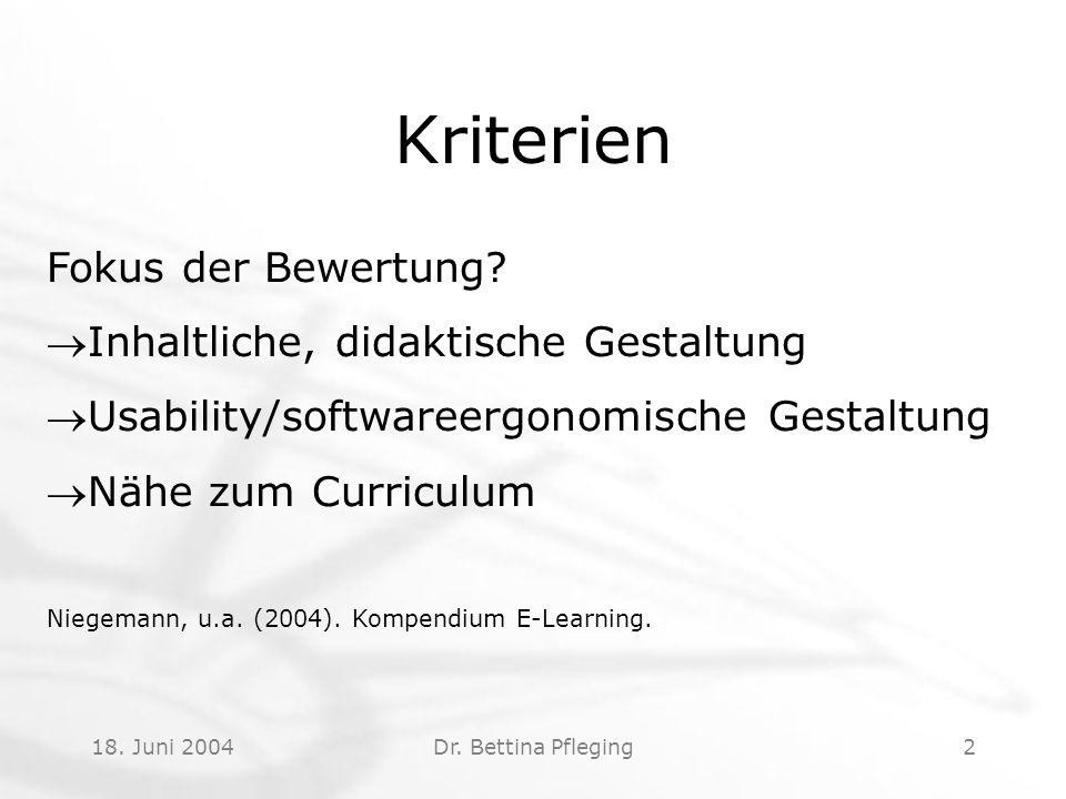 18. Juni 2004Dr. Bettina Pfleging2 Kriterien Fokus der Bewertung? Inhaltliche, didaktische Gestaltung Usability/softwareergonomische Gestaltung Näh