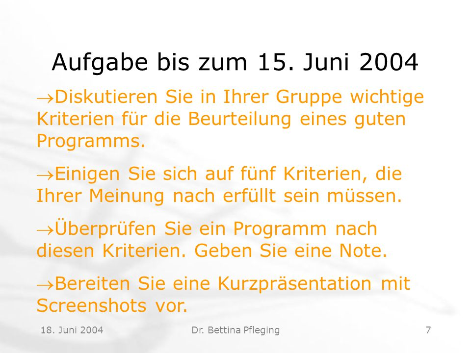 18. Juni 2004Dr. Bettina Pfleging7 Aufgabe bis zum 15. Juni 2004 Diskutieren Sie in Ihrer Gruppe wichtige Kriterien für die Beurteilung eines guten P