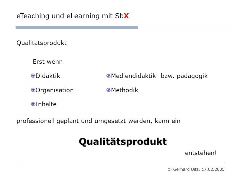 eTeaching und eLearning mit SbX © Gerhard Uitz, 17.02.2005 Erst wenn Qualitätsprodukt DidaktikMediendidaktik- bzw.