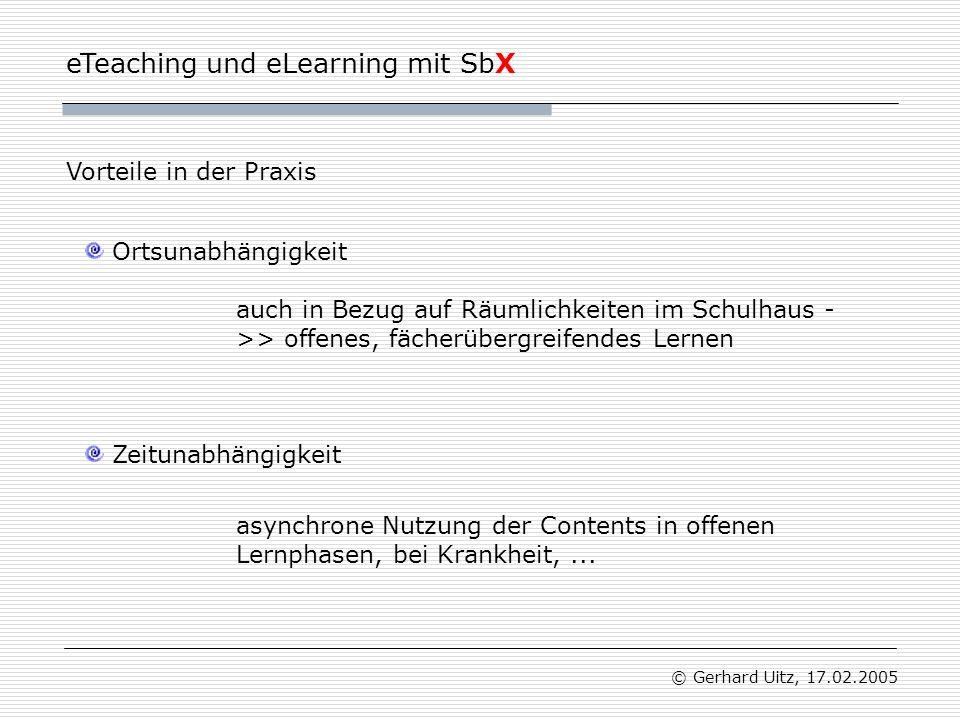 """eTeaching und eLearning mit SbX © Gerhard Uitz, 17.02.2005 Kommunikativität Vorteile in der Praxis Lehrer = Coach """"klassische Kommunikationsmittel : E-Mail, Diskussionsforen, Chat in SbX implementierbar?"""