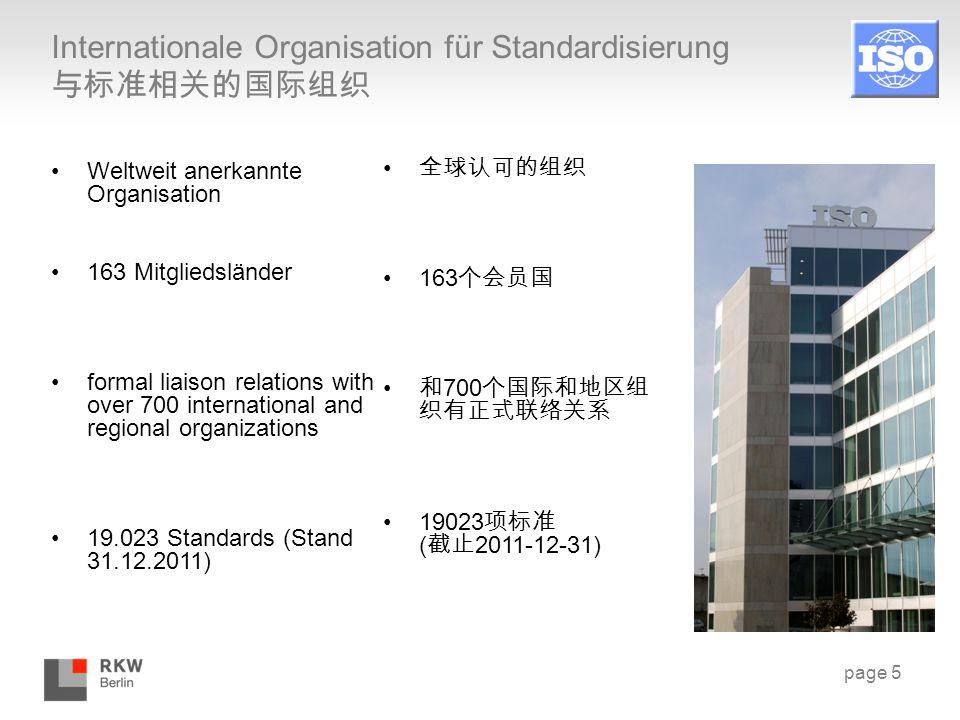 page 5 Internationale Organisation für Standardisierung 与标准相关的国际组织 Weltweit anerkannte Organisation 163 Mitgliedsländer formal liaison relations with