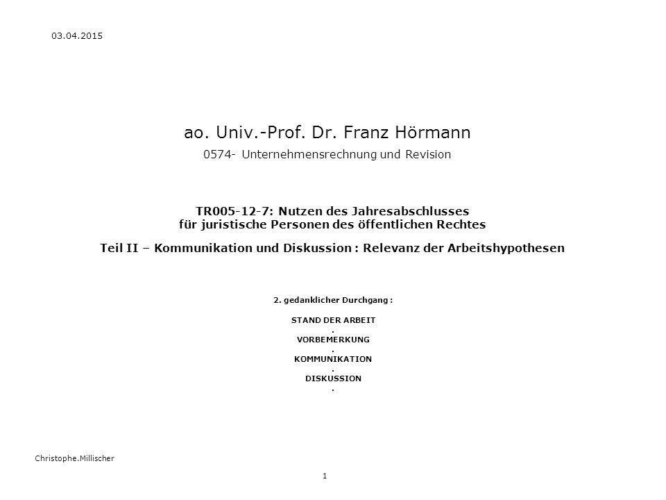 03.04.2015 1 Christophe.Millischer ao. Univ.-Prof. Dr. Franz Hörmann 0574- Unternehmensrechnung und Revision 2. gedanklicher Durchgang : STAND DER ARB