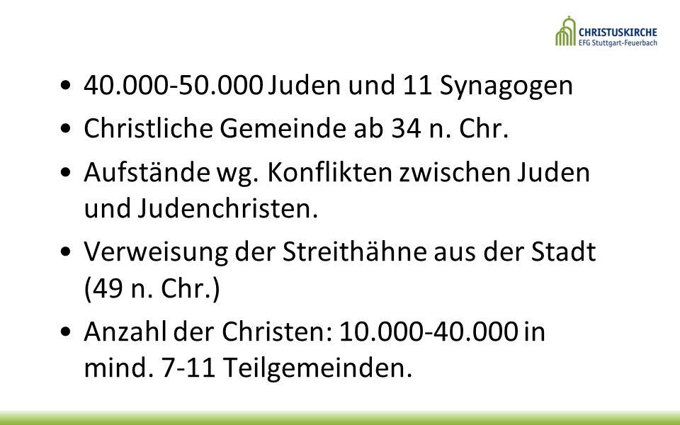 40.000-50.000 Juden und 11 Synagogen Christliche Gemeinde ab 34 n. Chr. Aufstände wg. Konflikten zwischen Juden und Judenchristen. Verweisung der Stre