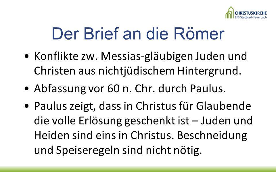 Der Brief an die Römer Konflikte zw. Messias-gläubigen Juden und Christen aus nichtjüdischem Hintergrund. Abfassung vor 60 n. Chr. durch Paulus. Paulu