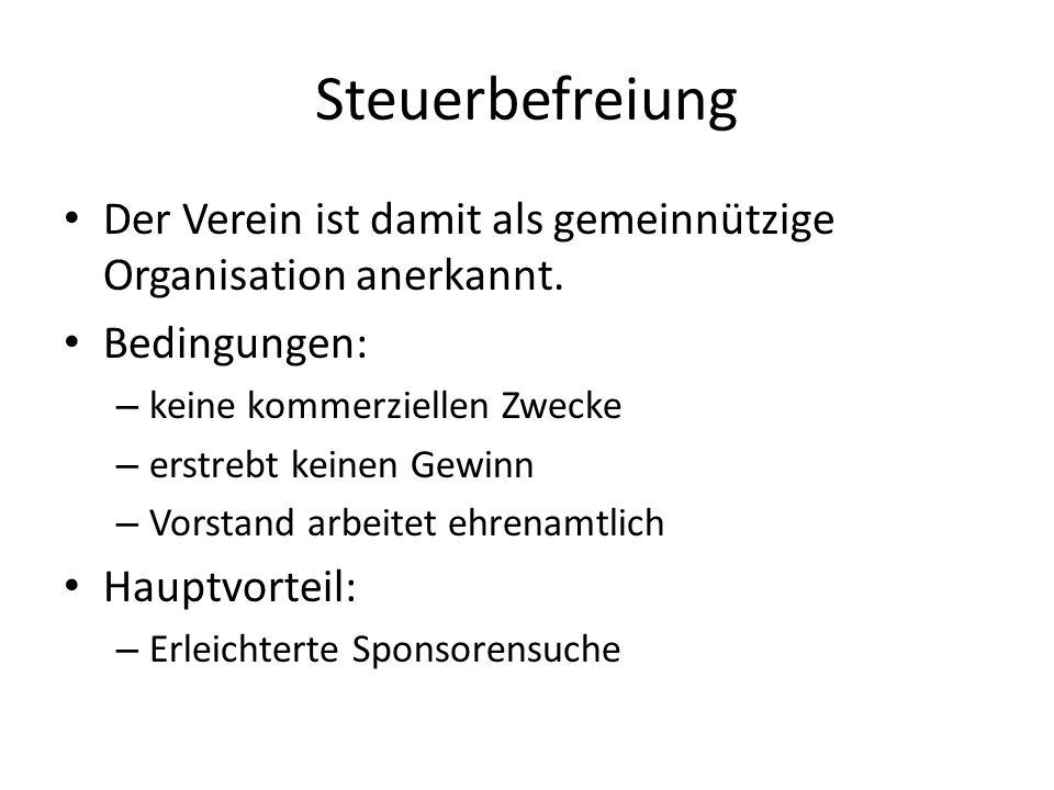 Steuerbefreiung Der Verein ist damit als gemeinnützige Organisation anerkannt. Bedingungen: – keine kommerziellen Zwecke – erstrebt keinen Gewinn – Vo