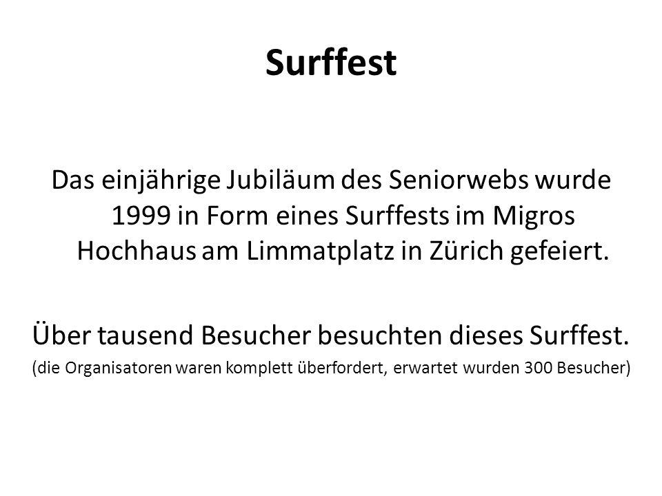 Surffest Das einjährige Jubiläum des Seniorwebs wurde 1999 in Form eines Surffests im Migros Hochhaus am Limmatplatz in Zürich gefeiert.