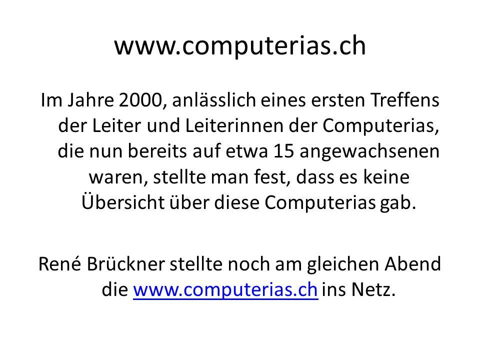 www.computerias.ch Im Jahre 2000, anlässlich eines ersten Treffens der Leiter und Leiterinnen der Computerias, die nun bereits auf etwa 15 angewachsenen waren, stellte man fest, dass es keine Übersicht über diese Computerias gab.