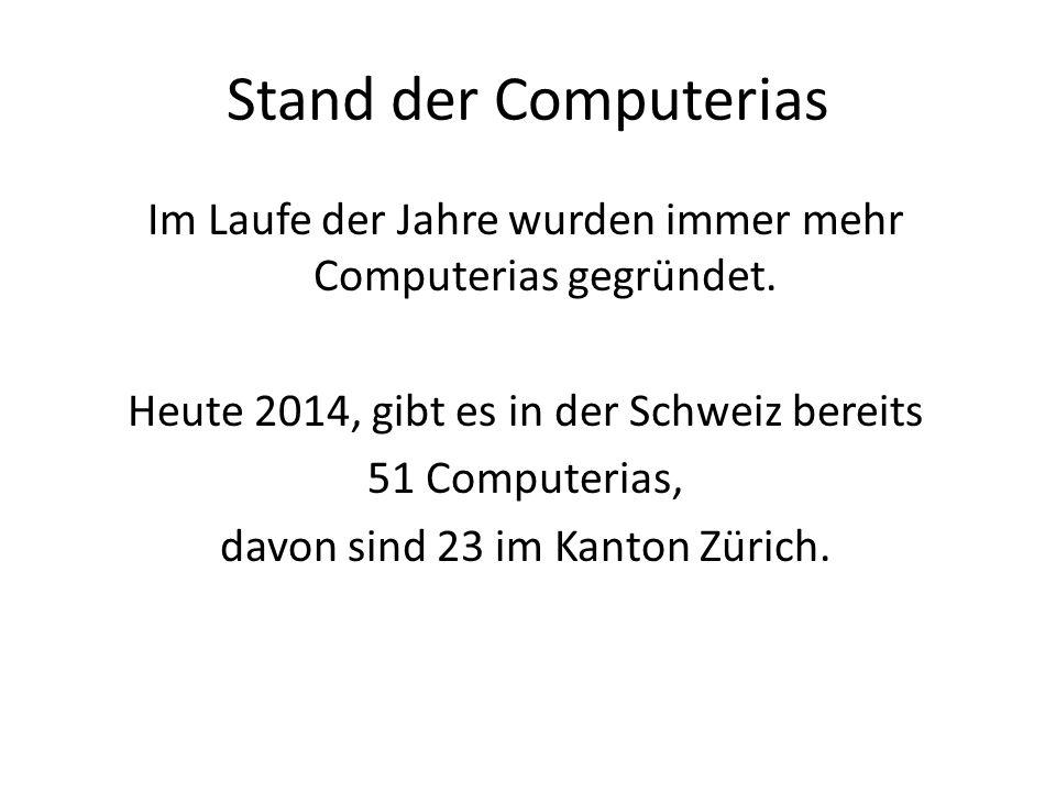 Stand der Computerias Im Laufe der Jahre wurden immer mehr Computerias gegründet. Heute 2014, gibt es in der Schweiz bereits 51 Computerias, davon sin