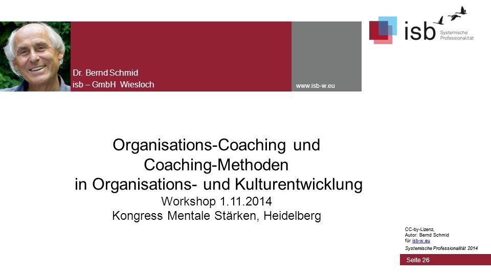 CC-by-Lizenz, Autor: Bernd Schmid für isb-w.euisb-w.eu Systemische Professionalität 2014 www.isb-w.eu Organisations-Coaching und Coaching-Methoden in Organisations- und Kulturentwicklung Workshop 1.11.2014 Kongress Mentale Stärken, Heidelberg Dr.