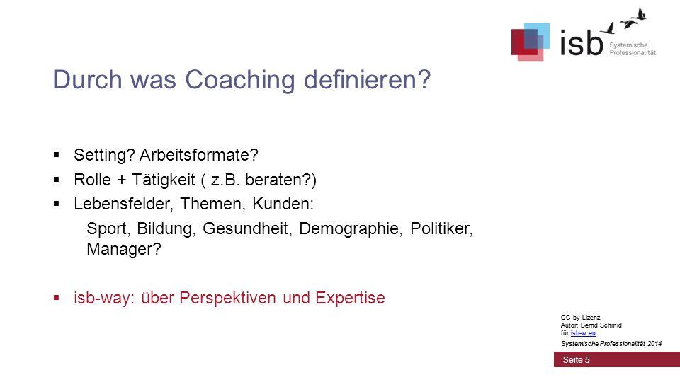 CC-by-Lizenz, Autor: Bernd Schmid für isb-w.euisb-w.eu Systemische Professionalität 2014 Durch was Coaching definieren.