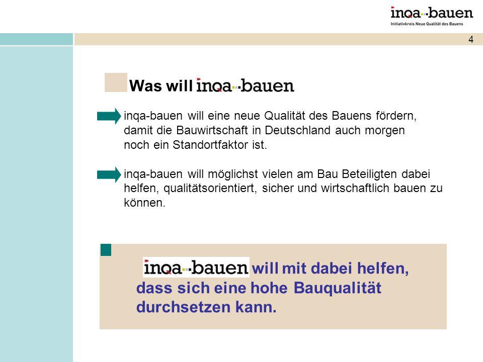 4 Was will ? inqa-bauen will eine neue Qualität des Bauens fördern, damit die Bauwirtschaft in Deutschland auch morgen noch ein Standortfaktor ist. in