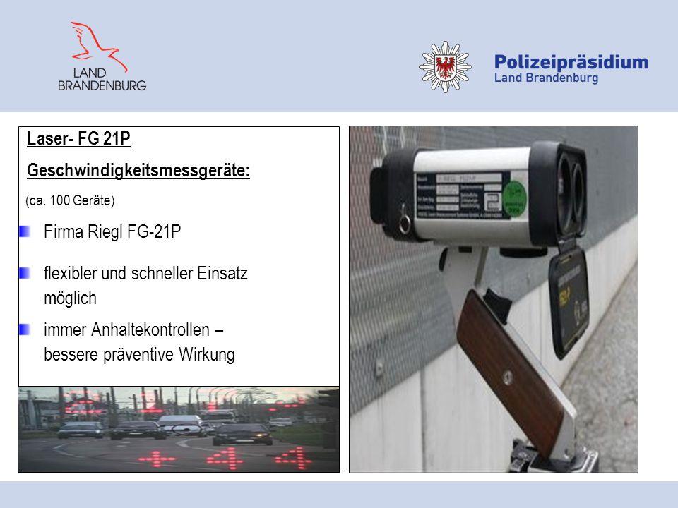 Laser- FG 21P Geschwindigkeitsmessgeräte: (ca. 100 Geräte) Firma Riegl FG-21P flexibler und schneller Einsatz möglich immer Anhaltekontrollen – besser