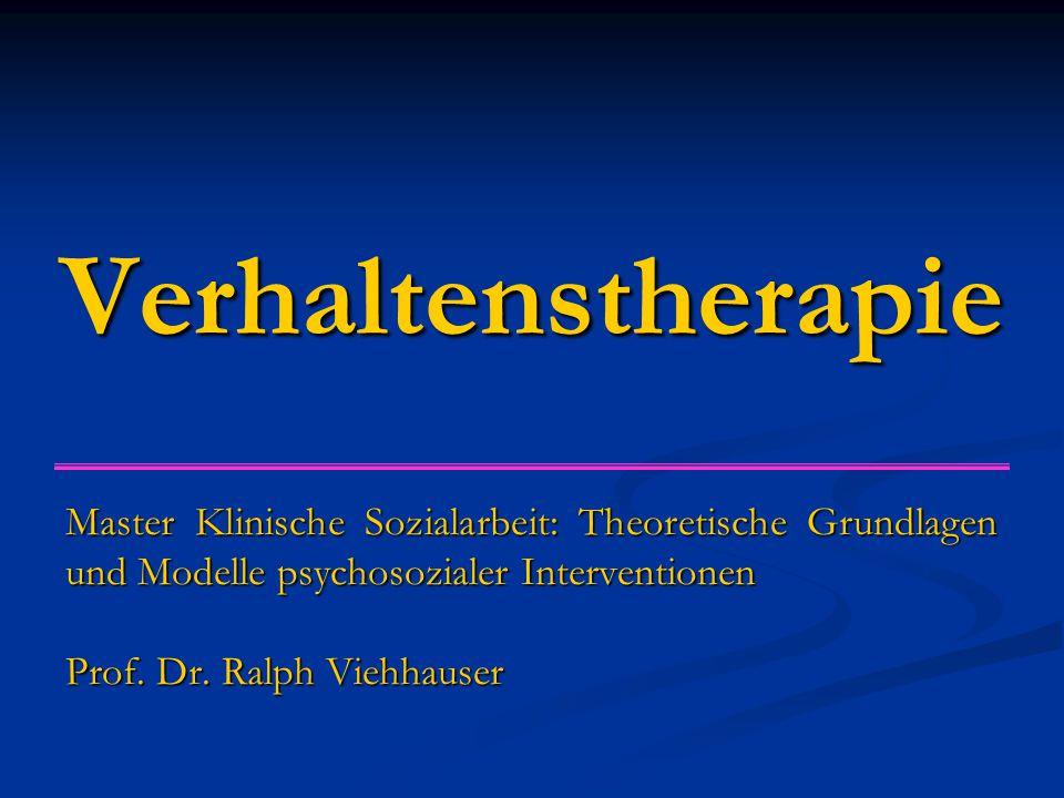 Verhaltenstherapie Master Klinische Sozialarbeit: Theoretische Grundlagen und Modelle psychosozialer Interventionen Prof.