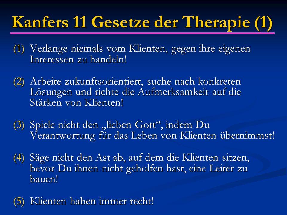 Kanfers 11 Gesetze der Therapie (1) (1)Verlange niemals vom Klienten, gegen ihre eigenen Interessen zu handeln.